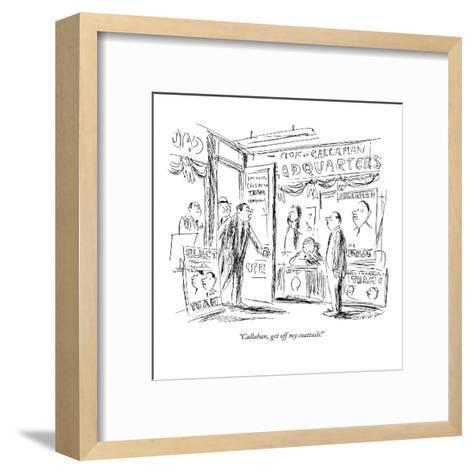 """""""Callahan, get off my coattails!"""" - New Yorker Cartoon-James Stevenson-Framed Art Print"""