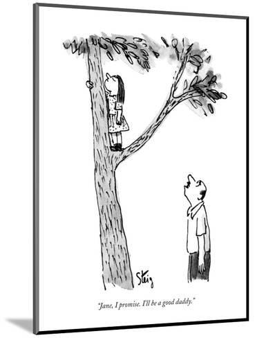 """""""Jane, I promise. I'll be a good daddy."""" - New Yorker Cartoon-William Steig-Mounted Premium Giclee Print"""