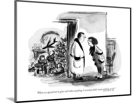 """""""When we agreed not to give each other anything, I certainly didn't mean n?"""" - New Yorker Cartoon-Lee Lorenz-Mounted Premium Giclee Print"""