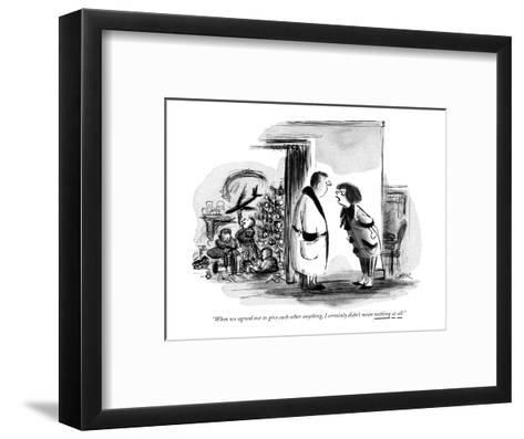 """""""When we agreed not to give each other anything, I certainly didn't mean n?"""" - New Yorker Cartoon-Lee Lorenz-Framed Art Print"""