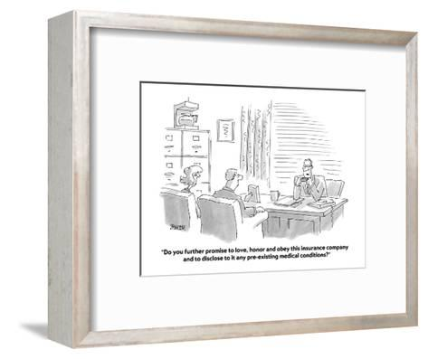 """""""Do you further promise to love, honor and obey this insurance company and?"""" - Cartoon-Jack Ziegler-Framed Art Print"""