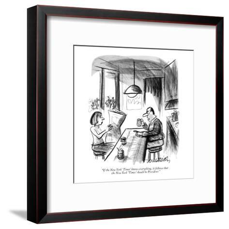 """If the New York 'Times' knows everything, it follows that the New York 'T?"" - New Yorker Cartoon-Donald Reilly-Framed Art Print"