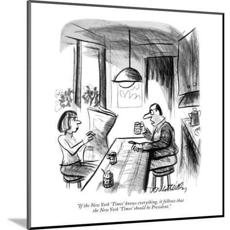 """If the New York 'Times' knows everything, it follows that the New York 'T?"" - New Yorker Cartoon-Donald Reilly-Mounted Premium Giclee Print"