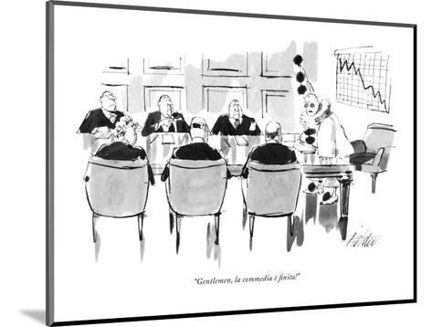 """""""Gentlemen, la commedia ? finita!"""" - New Yorker Cartoon-Mischa Richter-Mounted Premium Giclee Print"""