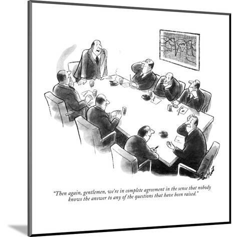 """Then again, gentlemen, we're in complete agreement in the sense that nobo?"" - New Yorker Cartoon-Stan Hunt-Mounted Premium Giclee Print"
