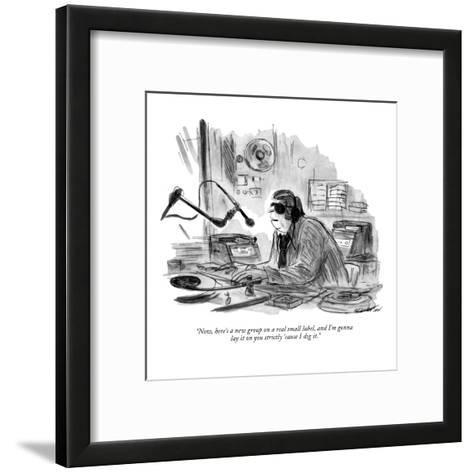 """Now, here's a new group on a real small label, and I'm gonna lay it on yo?"" - New Yorker Cartoon-James Stevenson-Framed Art Print"