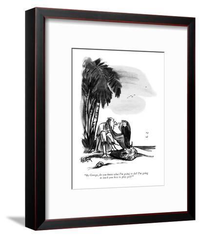 """""""By George, do you know what I'm going to do?  I'm going to teach you how ?"""" - New Yorker Cartoon-Robert Weber-Framed Art Print"""