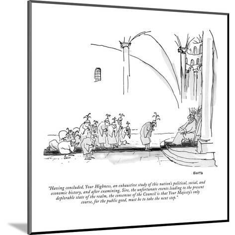 """Having concluded, Your Highness, an exhaustive study of this nation's pol?"" - New Yorker Cartoon-George Booth-Mounted Premium Giclee Print"