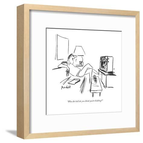 """""""Who the hell do you think you're kidding?"""" - New Yorker Cartoon-Frank Modell-Framed Art Print"""