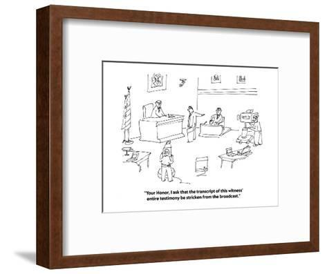 """""""Your Honor, I ask that the transcript of this witness' entire testimony b?"""" - Cartoon-Michael Maslin-Framed Art Print"""