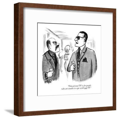 """Educational TV is for people who are unable to cope with real TV."" - New Yorker Cartoon-Warren Miller-Framed Art Print"