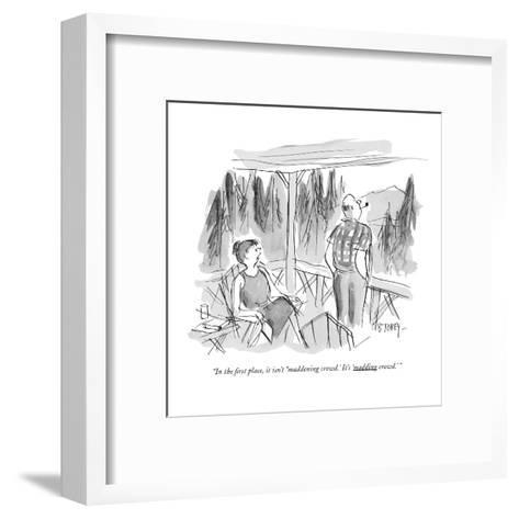 """""""In the first place, it isn't """"maddening crowd.' It's 'madding crowd.' """" - New Yorker Cartoon-Barney Tobey-Framed Art Print"""