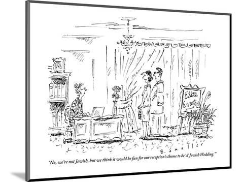 """No, we're not Jewish, but we think it would be fun for our reception's th?"" - New Yorker Cartoon-Barbara Smaller-Mounted Premium Giclee Print"