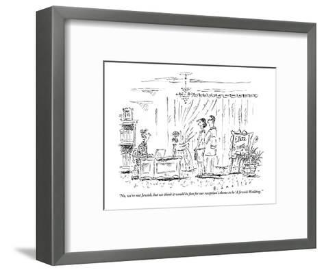 """No, we're not Jewish, but we think it would be fun for our reception's th?"" - New Yorker Cartoon-Barbara Smaller-Framed Art Print"