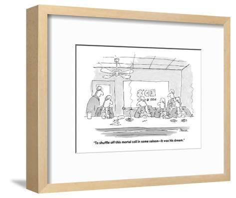 """""""To shuffle off this mortal coil in some saloon?it was his dream."""" - Cartoon-Jack Ziegler-Framed Art Print"""
