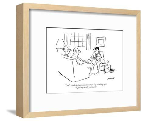 """Don't think of it as more insurance. Try thinking of it as getting me off?"" - New Yorker Cartoon-Frank Modell-Framed Art Print"