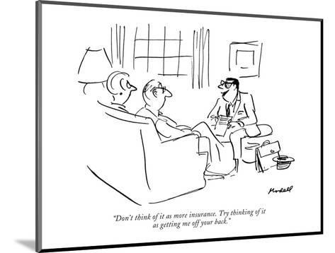 """Don't think of it as more insurance. Try thinking of it as getting me off?"" - New Yorker Cartoon-Frank Modell-Mounted Premium Giclee Print"
