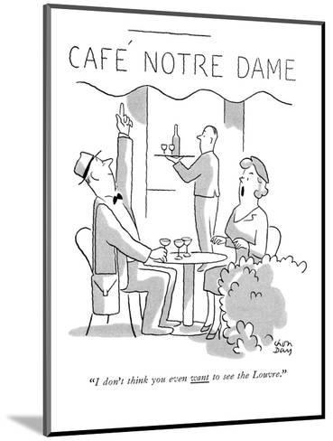 """""""I don't think you even want to see the Louvre."""" - New Yorker Cartoon-Chon Day-Mounted Premium Giclee Print"""