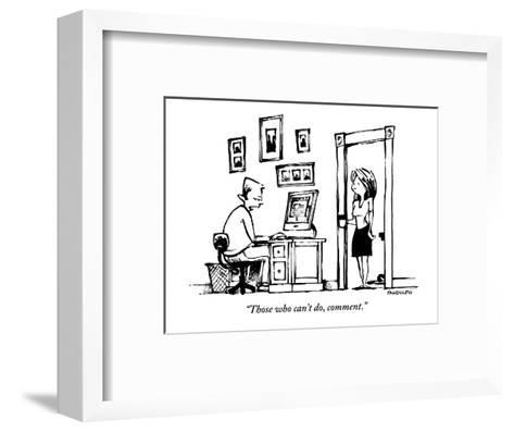 """""""Those who can't do, comment.' - New Yorker Cartoon-Corey Pandolph-Framed Art Print"""