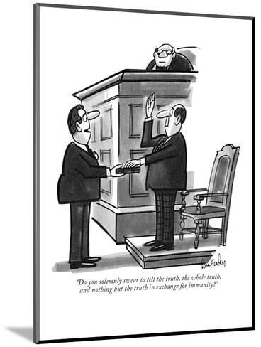 """Do you solemnly swear to tell the truth, the whole truth, and nothing but?"" - New Yorker Cartoon-Dana Fradon-Mounted Premium Giclee Print"