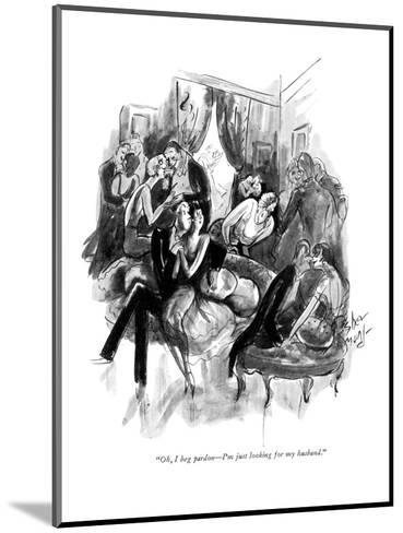 """Oh, I beg pardon?I'm just looking for my husband."" - New Yorker Cartoon-Barbara Shermund-Mounted Premium Giclee Print"
