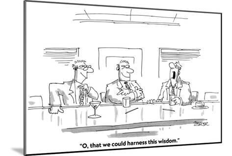 """""""O, that we could harness this wisdom."""" - Cartoon-Jack Ziegler-Mounted Premium Giclee Print"""