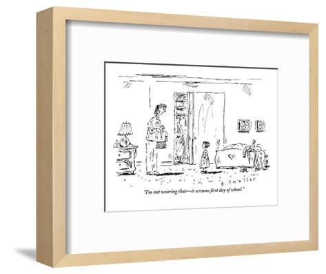 """I'm not wearing that?it screams first day of school."" - New Yorker Cartoon-Barbara Smaller-Framed Art Print"