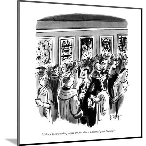 """""""I don't know anything about art, but this is a damned good Martini."""" - New Yorker Cartoon-Barney Tobey-Mounted Premium Giclee Print"""