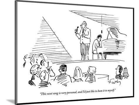 """""""This next song is very personal, and I'd just like to hum it to myself."""" - New Yorker Cartoon-Mike Twohy-Mounted Premium Giclee Print"""