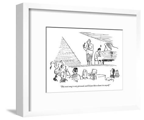 """""""This next song is very personal, and I'd just like to hum it to myself."""" - New Yorker Cartoon-Mike Twohy-Framed Art Print"""