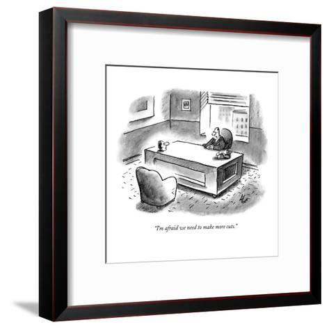 """I'm afraid we need to make more cuts."" - New Yorker Cartoon-Frank Cotham-Framed Art Print"