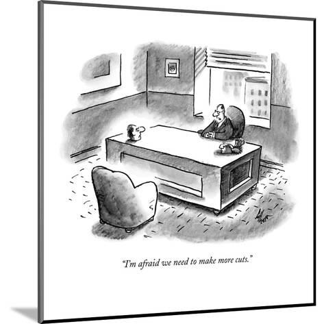 """I'm afraid we need to make more cuts."" - New Yorker Cartoon-Frank Cotham-Mounted Premium Giclee Print"