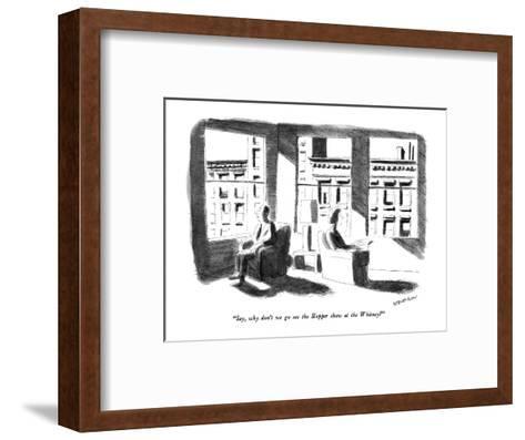 """Say, why don't we go see the Hopper show at the Whitney?"" - New Yorker Cartoon-James Stevenson-Framed Art Print"