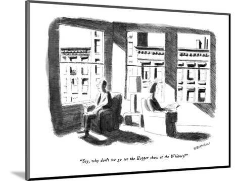 """""""Say, why don't we go see the Hopper show at the Whitney?"""" - New Yorker Cartoon-James Stevenson-Mounted Premium Giclee Print"""