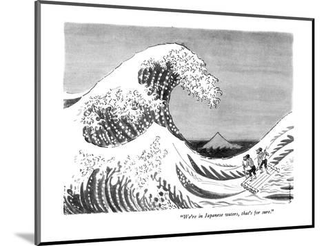 """We're in Japanese waters, that's for sure."" - New Yorker Cartoon-Anatol Kovarsky-Mounted Premium Giclee Print"
