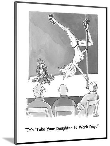 """""""It's 'Take Your Daughter to Work Day.'"""" - Cartoon-Marisa Acocella Marchetto-Mounted Premium Giclee Print"""