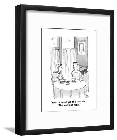 """""""Your husband got the last one.  This one's on mine."""" - Cartoon-Marisa Acocella Marchetto-Framed Art Print"""