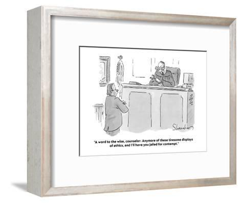 """""""A word to the wise, counselor: Anymore of these tiresome displays of ethi?"""" - Cartoon-Danny Shanahan-Framed Art Print"""