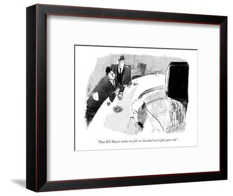 """""""That Bill Moyers makes me feel one hundred and eighty years old."""" - New Yorker Cartoon-Joseph Mirachi-Framed Art Print"""