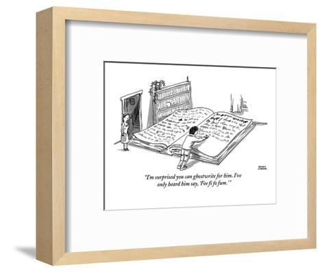 """I'm surprised you can ghostwrite for him. I've only heard him say, 'Fee f?"" - New Yorker Cartoon-Shannon Wheeler-Framed Art Print"