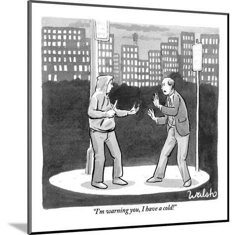 """""""I'm warning you, I have a cold!"""" - New Yorker Cartoon-Liam Walsh-Mounted Premium Giclee Print"""