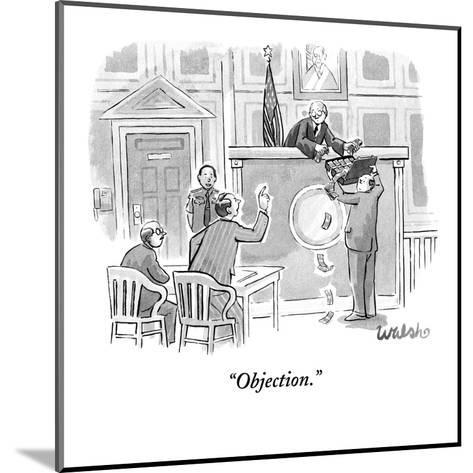 """""""Objection."""" - New Yorker Cartoon-Liam Walsh-Mounted Premium Giclee Print"""