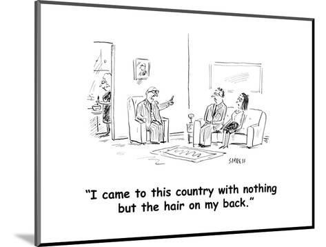 """""""I came to this country with nothing but the hair on my back."""" - Cartoon-David Sipress-Mounted Premium Giclee Print"""