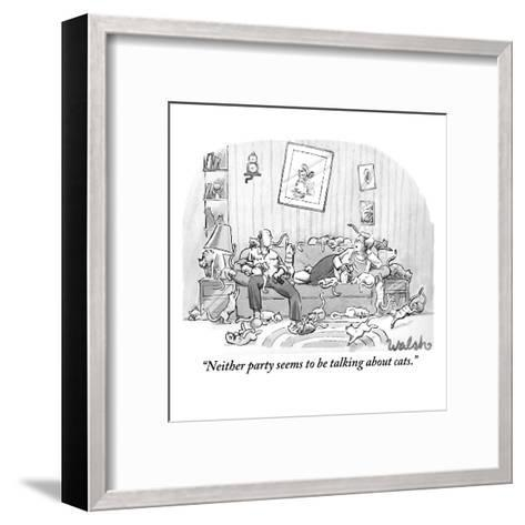 """""""Neither party seems to be talking about cats."""" - New Yorker Cartoon-Liam Walsh-Framed Art Print"""