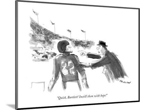 """Quick, Bartlett! Instill them with hope!"" - New Yorker Cartoon-James Stevenson-Mounted Premium Giclee Print"