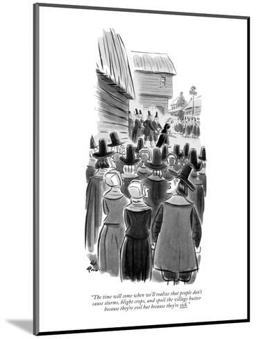 """The time will come when we'll realize that people don't cause storms, bli?"" - New Yorker Cartoon-Ed Fisher-Mounted Premium Giclee Print"