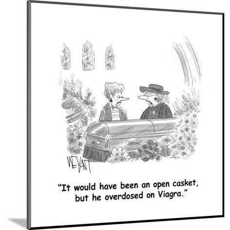 """It would have been an open casket, but he overdosed on Viagra."" - Cartoon-Christopher Weyant-Mounted Premium Giclee Print"