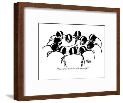 """""""Now promise me you will all be very careful."""" - New Yorker Cartoon-Kaamran Hafeez-Framed Art Print"""