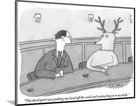 """""""The hard part was pulling my head off the wall and reattaching it to my b?"""" - New Yorker Cartoon-Peter C. Vey-Mounted Premium Giclee Print"""