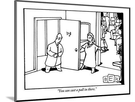 """""""You can cast a pall in there."""" - New Yorker Cartoon-Bruce Eric Kaplan-Mounted Premium Giclee Print"""